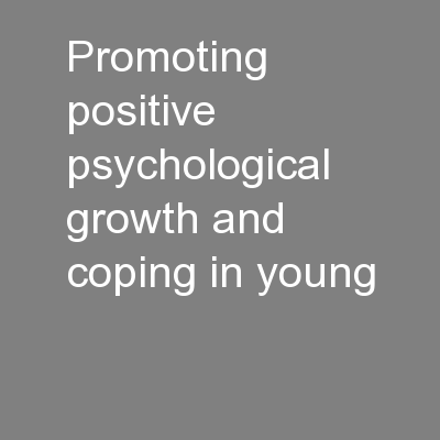 Promoting positive psychological growth and coping in young