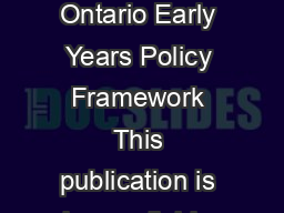 BLEED  Ontario Early Years Policy Framework This publication is also available o PDF document - DocSlides