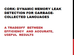 Cork: Dynamic Memory Leak Detection for Garbage-Collected L PowerPoint PPT Presentation
