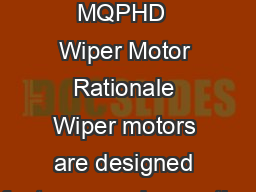 Motor Design Wiper Motor MQPHD  Wiper Motor Rationale Wiper motors are designed for two speed operation