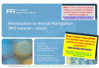 Introduction to Inertial Navigation Kenneth Gade  Navigation Navigation Estimate the position orientat ion and velocity of a vehicle Inertial navigation Inertial sensors are utilized for the navigati