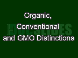 Organic, Conventional and GMO Distinctions PowerPoint PPT Presentation