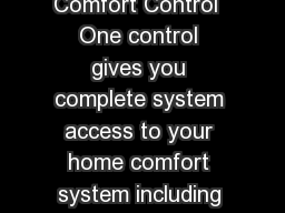Infinity Control The Ultimate in Technology for Comfort Control  One control gives you complete system access to your home comfort system including your furnace fan coil or air conditioner and option