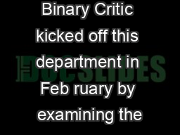 Computer Binary Critic kicked off this department in Feb ruary by examining the