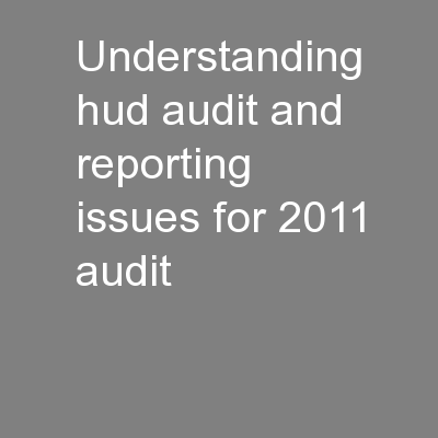 Understanding HUD Audit and Reporting Issues for 2011 Audit