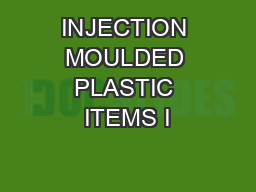 INJECTION MOULDED PLASTIC ITEMS I