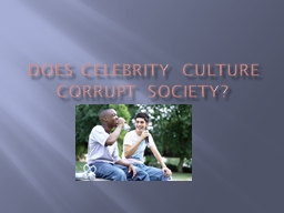 DOES CELEBRITY CULTURE CORRUPT SOCIETY?