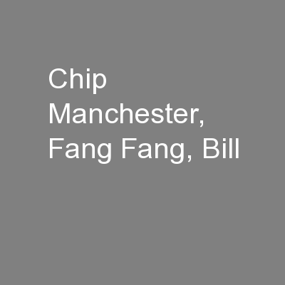 Chip  Manchester, Fang Fang, Bill
