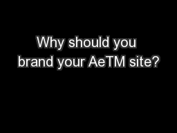 Why should you brand your AeTM site?