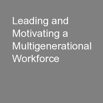Leading and Motivating a Multigenerational Workforce PowerPoint PPT Presentation