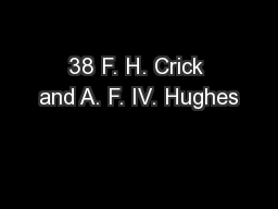 38 F. H. Crick and A. F. IV. Hughes