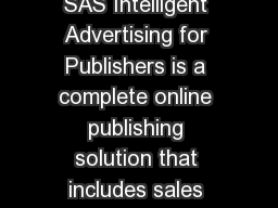 What does SAS Intelligent Advertising for Publishers do SAS Intelligent Advertising for Publishers is a complete online publishing solution that includes sales order management simulationbased foreca