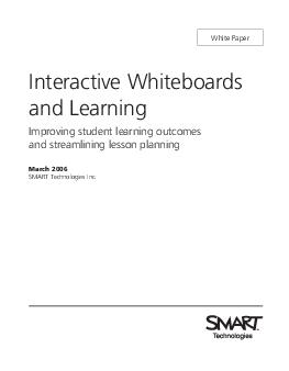 Interactive Whiteboards and Learning Improving student learning outcomes and streamlining lesson planning March  SMART Technologies Inc