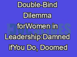 The Double-Bind Dilemma forWomen in Leadership:Damned ifYou Do, Doomed