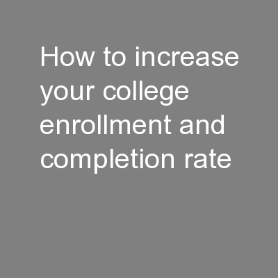How to increase your college enrollment and completion rate PowerPoint PPT Presentation