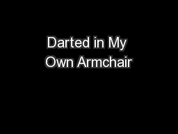 Darted in My Own Armchair