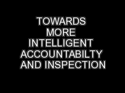 TOWARDS MORE INTELLIGENT ACCOUNTABILTY AND INSPECTION