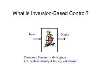 What is InversionBased Control Input Output Consider a System  My Nephew Let the desired output be say eat dinner  What is InversionBased Control Input Output  Y Let the desired output be say eat din