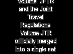 As of October  the Joint Federal Travel Regulations Volume  JFTR and the Joint Travel Regulations Volume JTR officially merged into a single set of regulations called the Joint Travel Regulations