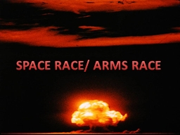 SPACE RACE/ ARMS RACE PowerPoint PPT Presentation