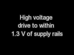 High voltage drive to within 1.3 V of supply rails