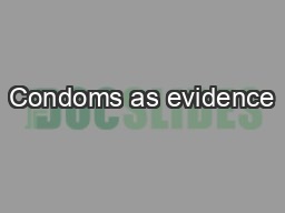 Condoms as evidence PowerPoint PPT Presentation