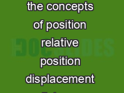 Linear Kinematics Learning Objectives Define linear kinematics Understand the concepts of position relative position displacement distance velocity speed and relative velocity Know how to compute the