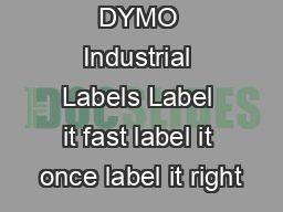 DYMO Industrial Labels Label it fast label it once label it right