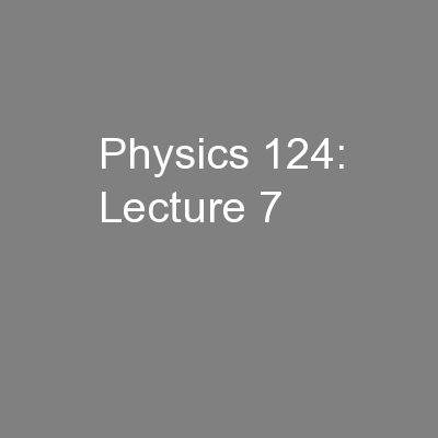 Physics 124: Lecture 7