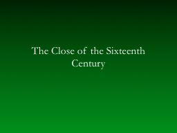 The Close of the Sixteenth Century PowerPoint PPT Presentation