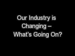 Our Industry is Changing – What's Going On?