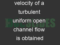The mean velocity of a turbulent uniform open channel flow is obtained