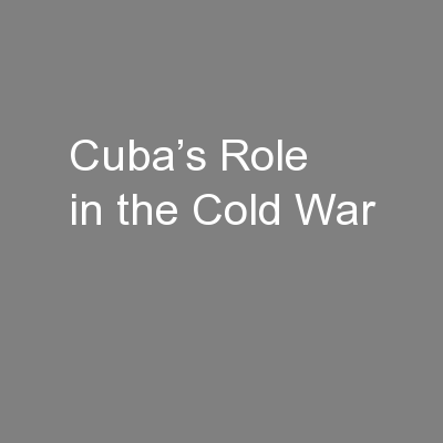 Cuba's Role in the Cold War PowerPoint PPT Presentation