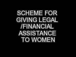 SCHEME FOR GIVING LEGAL /FINANCIAL ASSISTANCE TO WOMEN