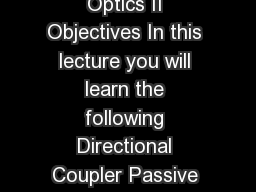 Module   Integrated Optics II Lecture  Integrated Optics II Objectives In this lecture you will learn the following Directional Coupler Passive Devices Equal Power Divider Active Devices Optical Cros
