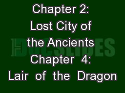 Chapter 2: Lost City of the Ancients Chapter  4: Lair  of  the  Dragon