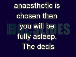 general anaesthetic is chosen then you will be fully asleep. The decis
