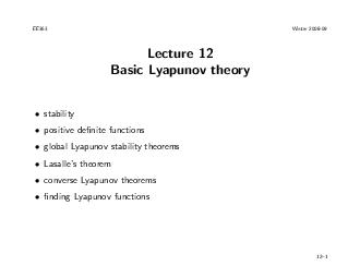 EE Winter  Lecture  Basic Lyapunov theory stability positive denite functions global Lyapunov stability theorems Lasalles theorem converse Lyapunov theorems nding Lyapunov functions   Some stability