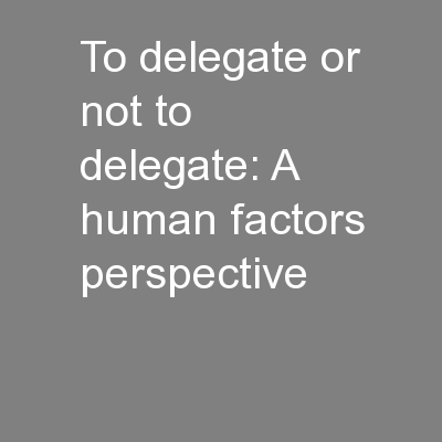 To delegate or not to delegate: A human factors perspective