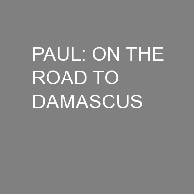 PAUL: ON THE ROAD TO DAMASCUS