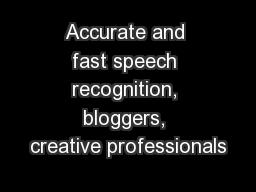 Accurate and fast speech recognition, bloggers, creative professionals