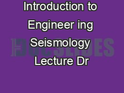 Introduction to Engineer ing Seismology Lecture Dr