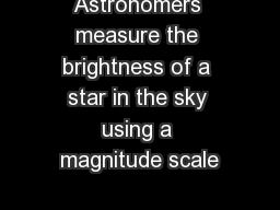 Astronomers measure the brightness of a star in the sky using a magnitude scale