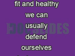 When we are fit and healthy we can usually defend ourselves against many germs