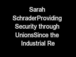 Sarah SchraderProviding Security through UnionsSince the Industrial Re