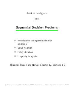Articial Intelligence Topic  Sequential Decision Problems Introduction to sequential decision problems Value iteration Policy iteration Longevity in agents Reading Russell and Norvig Chapter  Section