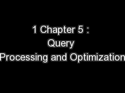 1 Chapter 5 : Query Processing and Optimization