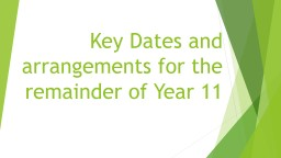Key Dates and arrangements for the remainder of Year 11