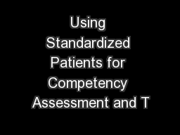 Using Standardized Patients for Competency Assessment and T