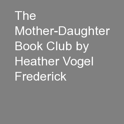 The Mother-Daughter Book Club by Heather Vogel Frederick PowerPoint PPT Presentation